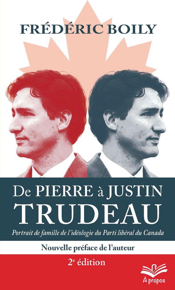 Trudeau : De Pierre à Justin.  Portrait de famille de l'idéologie du Parti libéral du Canada