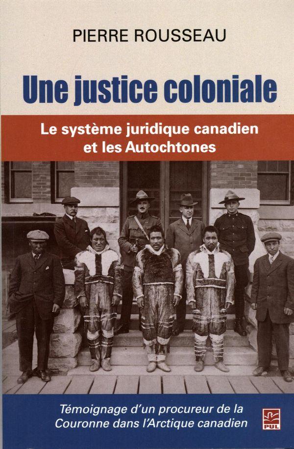 Une justice coloniale : Le système juridique canadien et les Autochtones
