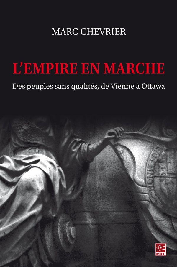 Empire en marche L'  Des peuples sans qualités, de Vienne à Ottawa