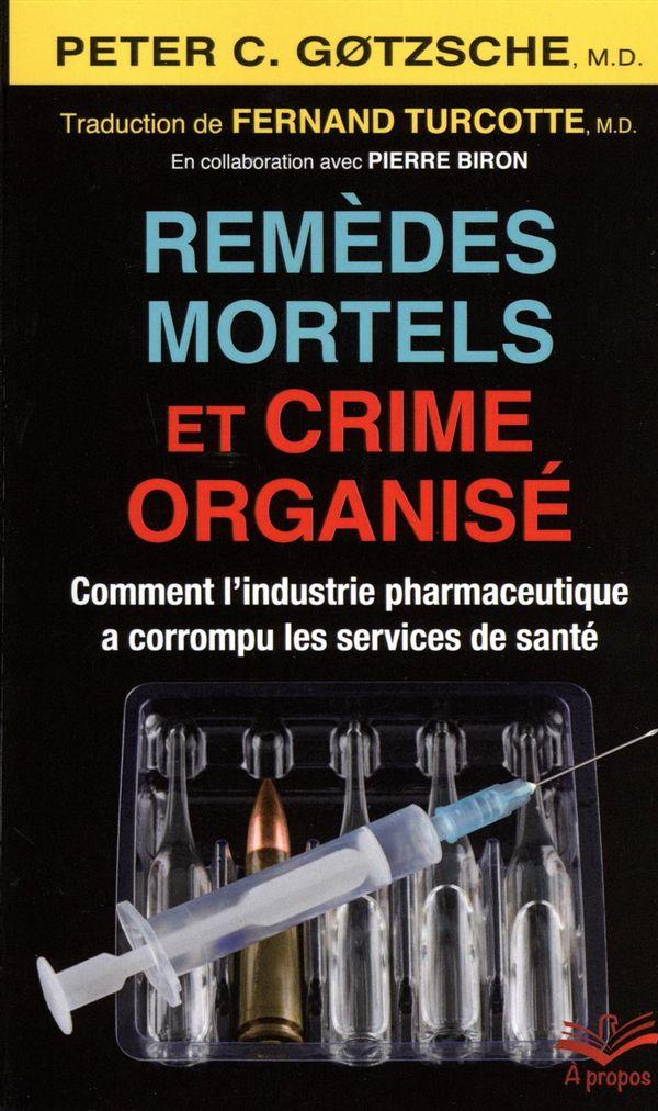 Remèdes mortels et crime organisé. Comment l'industrie pharmaceutique a corrompu les services de...