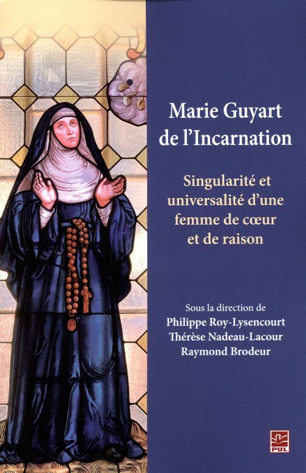 Marie Guyart de l'Incarnation. Singularité et universalité d'une femme de coeur et de raison