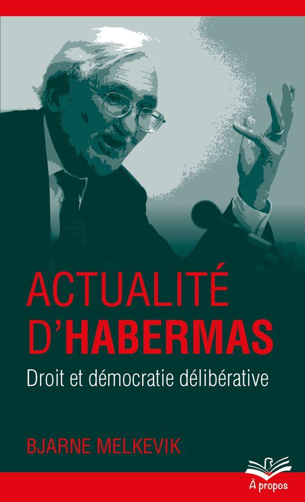 Actualité d'Habermas  Droit et démocratie délibérative