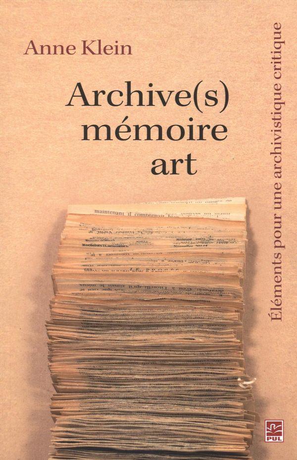 Archive(s), mémoire, art. Eléments pour une archivistique critique