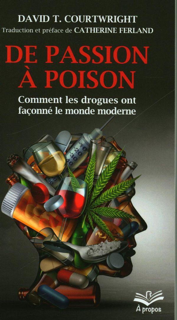 De passion à poison.  Comment les drogues ont façonné le monde moderne