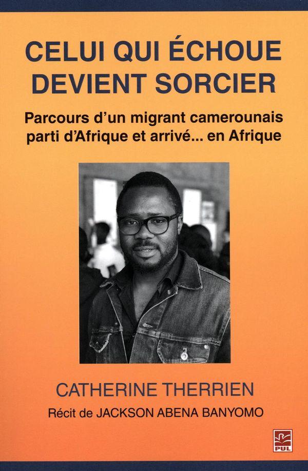 Celui qui échoue devient sorcier.  Parcours d'un migrant camerounais parti d'Afrique et arrivé