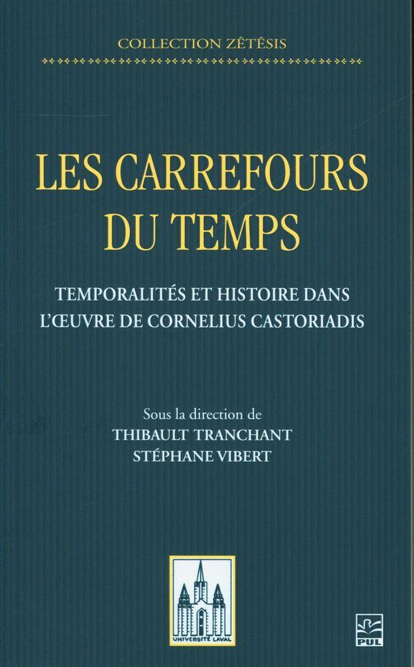 Les carrefours du temps : Temporalités et histoire dans l'oeuvre de Cornelius Castoriadis