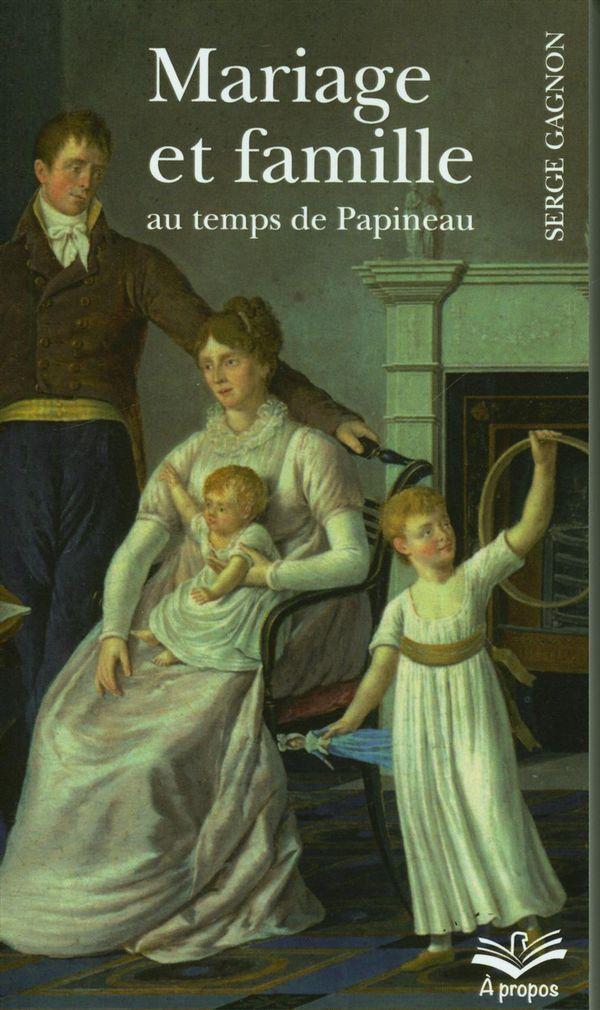 Mariage et famille au temps de Papineau