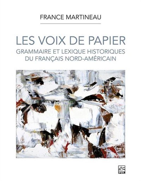 Les voix de papier : Grammaire et lexique historiques du français nord-américain