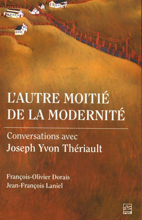 L'autre moitié de la modernité : Conversations avec Joseph Yvon Thériault