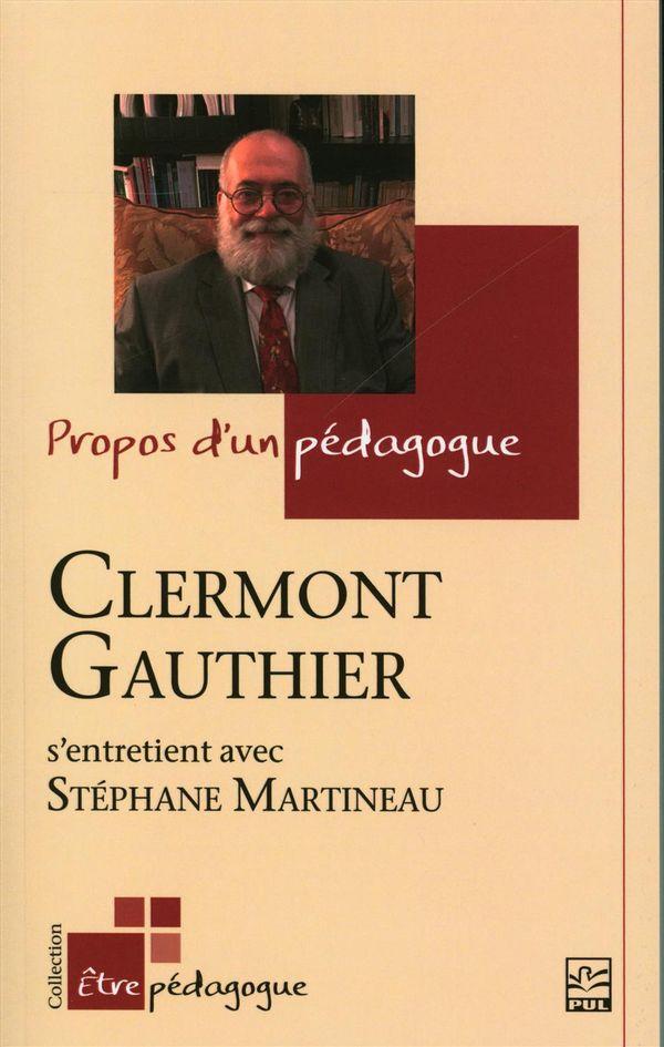 Propos d'un pédagogue : Clermont Gauthier s'entretient avec Stéphane Martineau