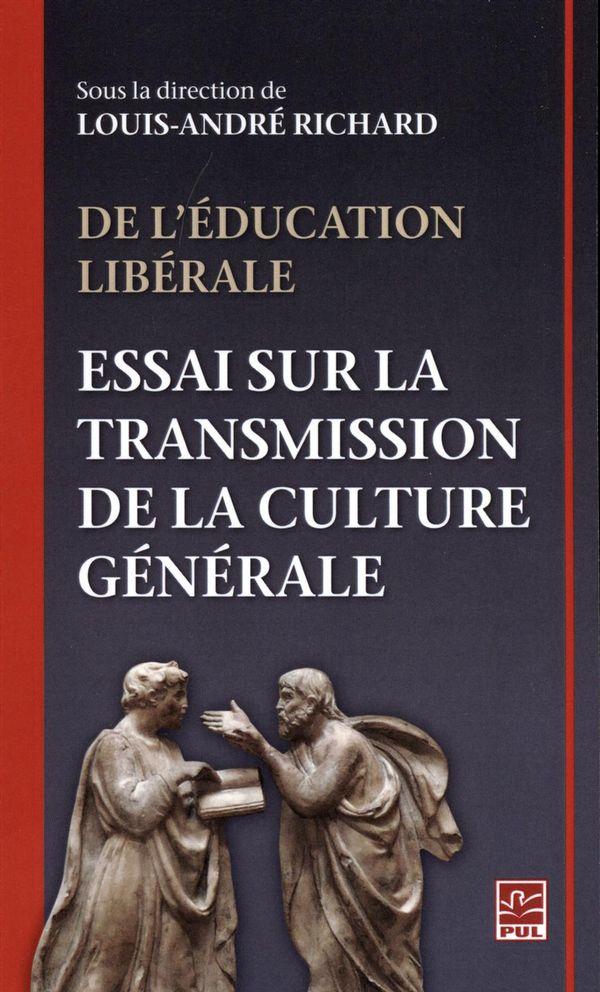 De l'éducation libérale. Essai sur la transmission de la culture générale