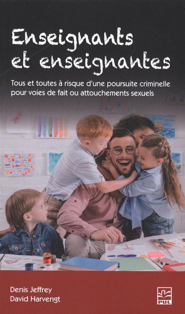 Enseignants - Tous à risque d'une poursuite criminelle pour voies de fait ou attouchements sexuels