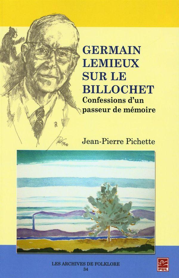 Germain Lemieux sur le billochet. Confessions d'un passeur de mémoire