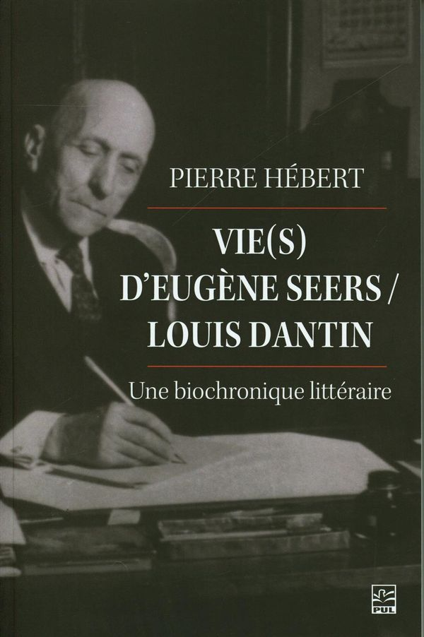 Vie(s) d'Eugène Seers/Louis Dantin : Une biochronique littéraire