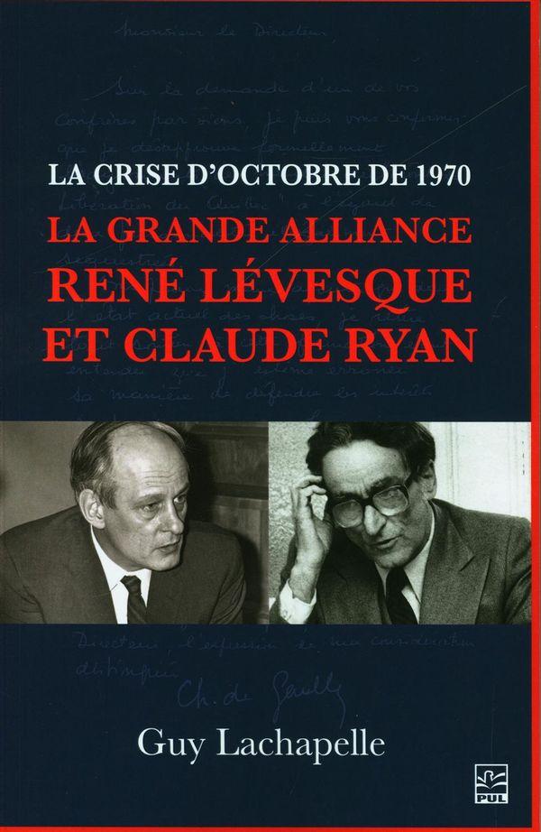 La crise d'octobre de 1970 : La grande alliance René Lévesque et Claude Ryan