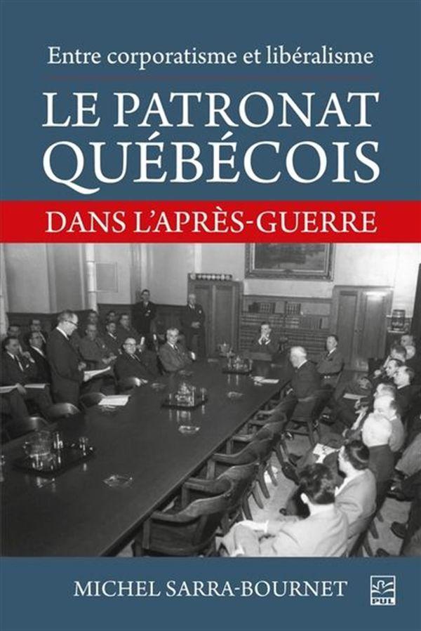 Le patronat québécois  Entre corporatisme et libéralisme.