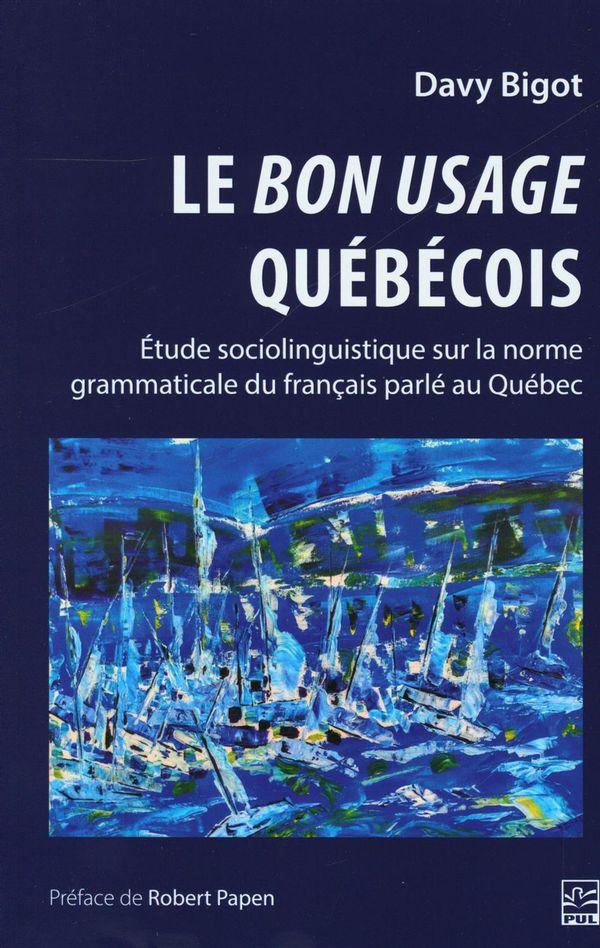 Le bon usage québécois : Etude sociolinguistique sur la norme grammaticale du français parlé au...