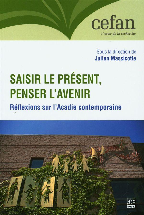 Saisir le présent, penser l'avenir : Réflexions sur l'Acadie contemporaine