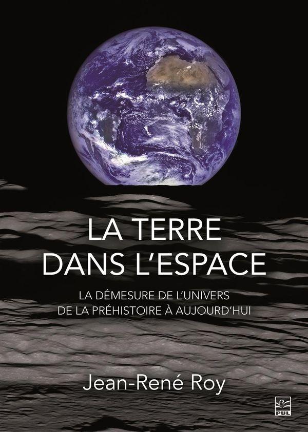 La terre dans l'espace : La démesure de l'univers de la préhistoire à aujourd'hui