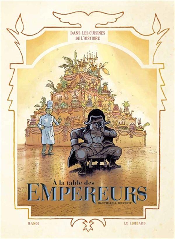 Dans les cuisines de l'histoire 04 : À la table des empereurs