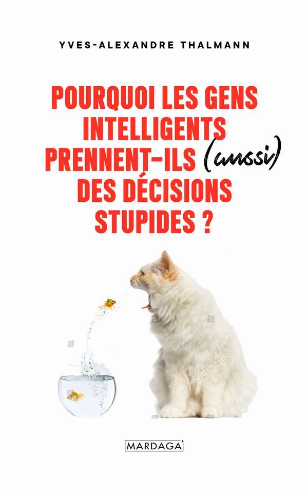 Pourquoi les gens intelligents prennent-ils aussi des décisions stupides?