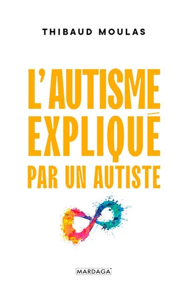L'autisme expliqué  par un autiste