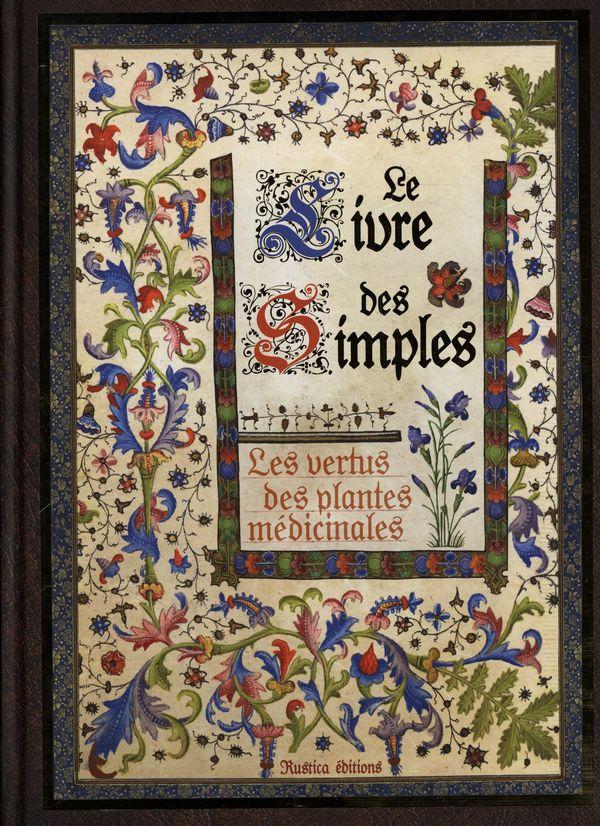 Le livre des simples : Les vertus des plantes médicinales N.E.
