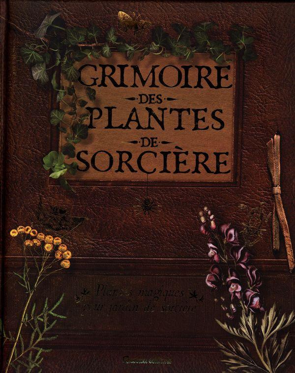 Grimoire des plantes de sorcière : Plantes magiques pour jardin de sorcière N.E.