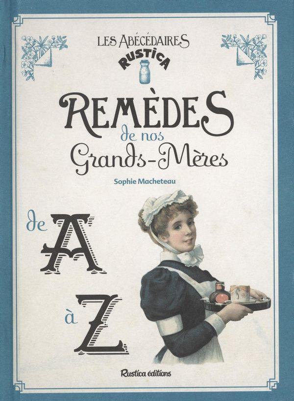 Remèdes de nos grands-mères de A à Z