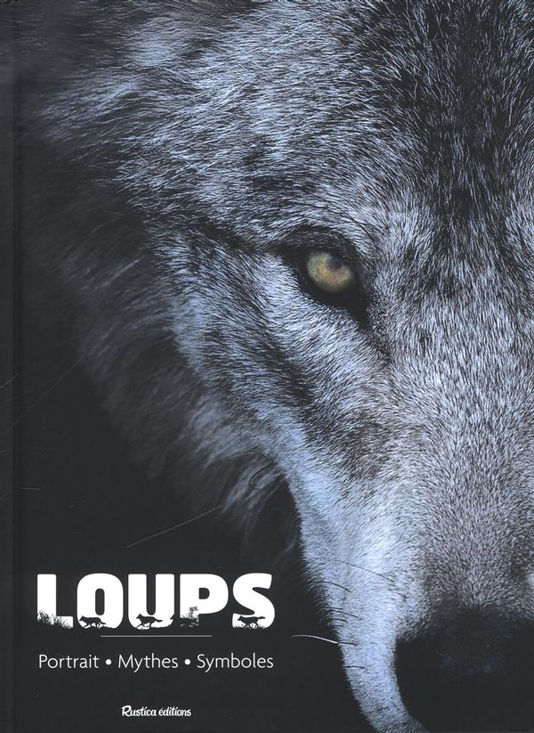 Loups : Portrait - Mythes - Symboles