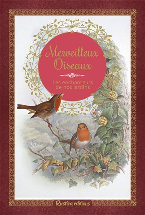 Merveilleux oiseaux : Les enchanteurs de nos jardins