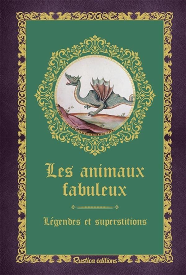 Les animaux fabuleux : Légendes et superstitions