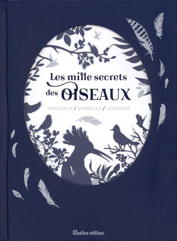 Les mille secrets des oiseaux : Portraits/Symboles/Légendes