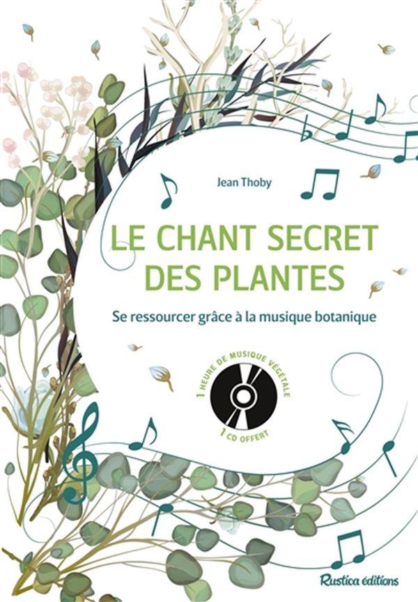 Le chant secret des plantes : Se ressourcer grâce à la musique botanique