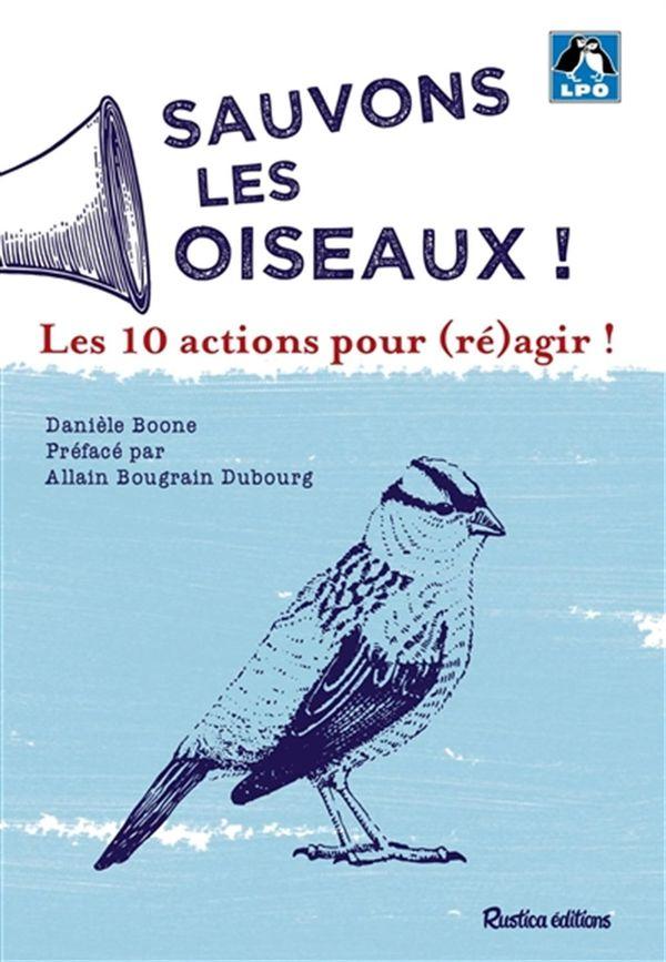 Sauvons les oiseaux! : Les 10 actions pour (ré)agir!