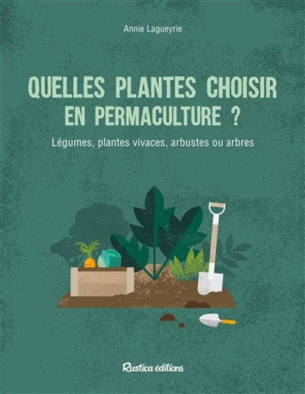 Quelles plantes choisir en permaculture? Légumes,plantes vivaces, arbustes ou arbres