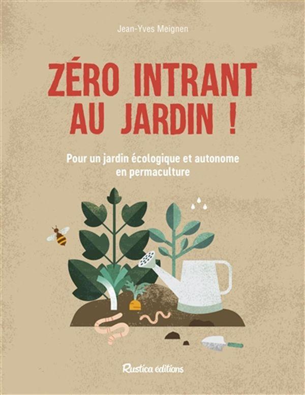 Zéro intrant au jardin!  Pour un jardin écologique et autonome en permaculture