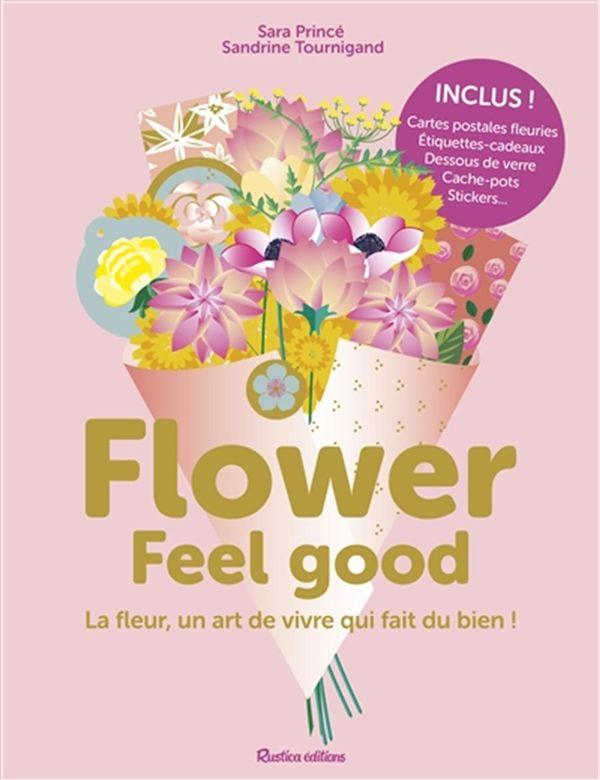Flower feel good : La fleur, un art de vivre qui fait du bien!