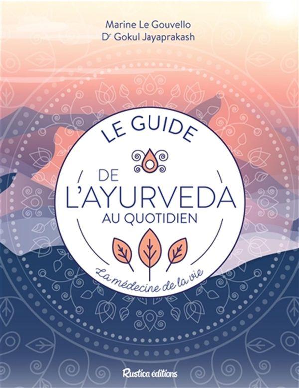 Le guide de l'ayurvéda au quotidien : la médecine de vie!