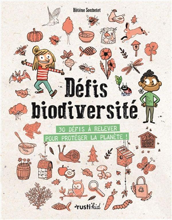 Défis biodiversité : 32 défis à relever-  Pour protéger la planète!