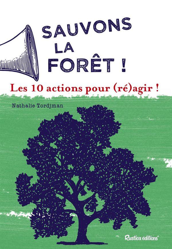 Sauvons les forêts!  Les 10 actions pour (ré)agir!