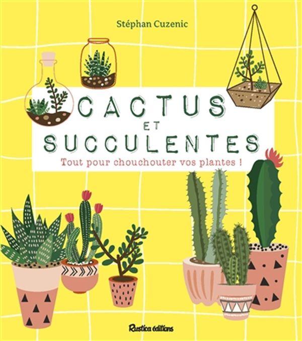 Cactus et succulentes : Tout pour chouchouter vos plantes!