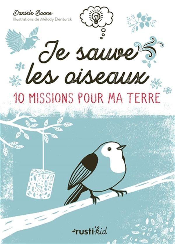 Je sauve les oiseaux! : 10 missions pour ma terre