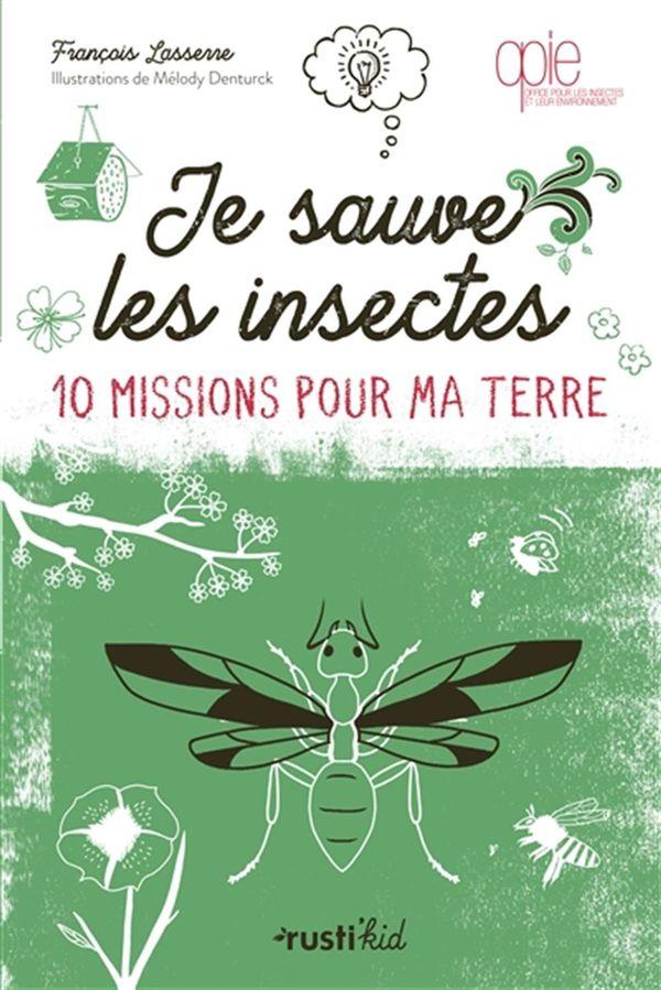 Je sauve les insectes : 10 missions pour ma terre