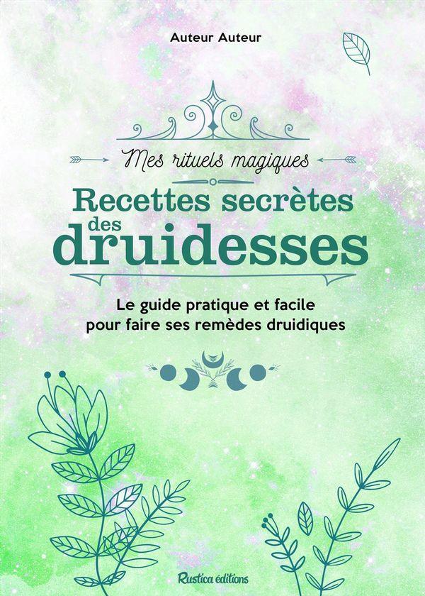Recettes secrètes des druidesses Les