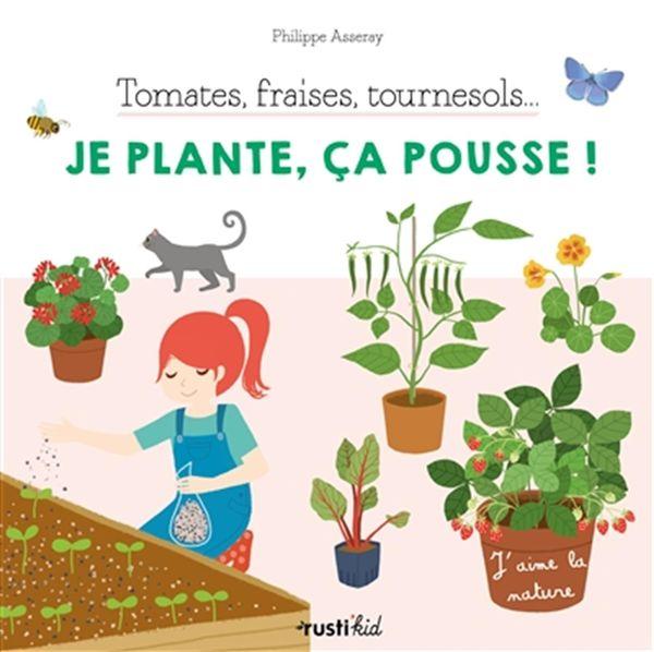 Tomates, fraises, tournesol... Je plante, ça pousse!