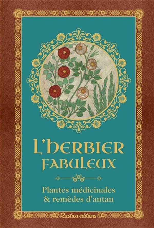 L'herbier fabuleux : Plantes médicinales & remèdes d'antan