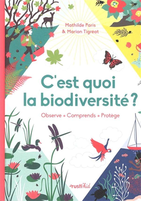 C'est quoi la biodiversité ? : Observe - Comprends - Protège