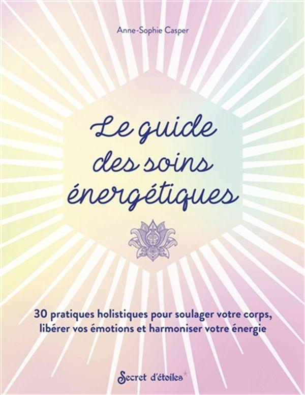 Le guide des soins énergétiques
