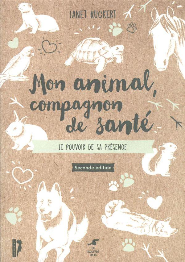 Mon animal, compagnon de santé : Le pouvoir de sa présence seconde édition